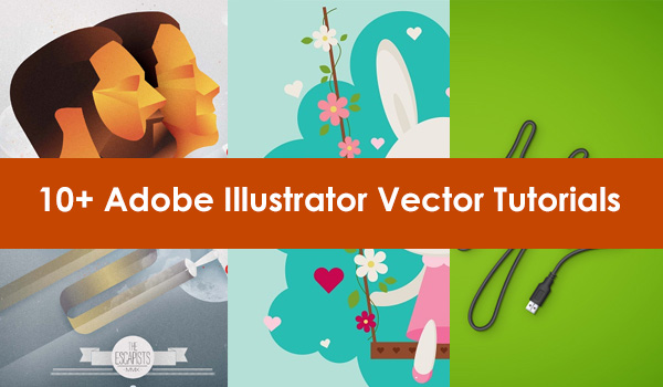 10+ Adobe Illustrator Vector Tutorials