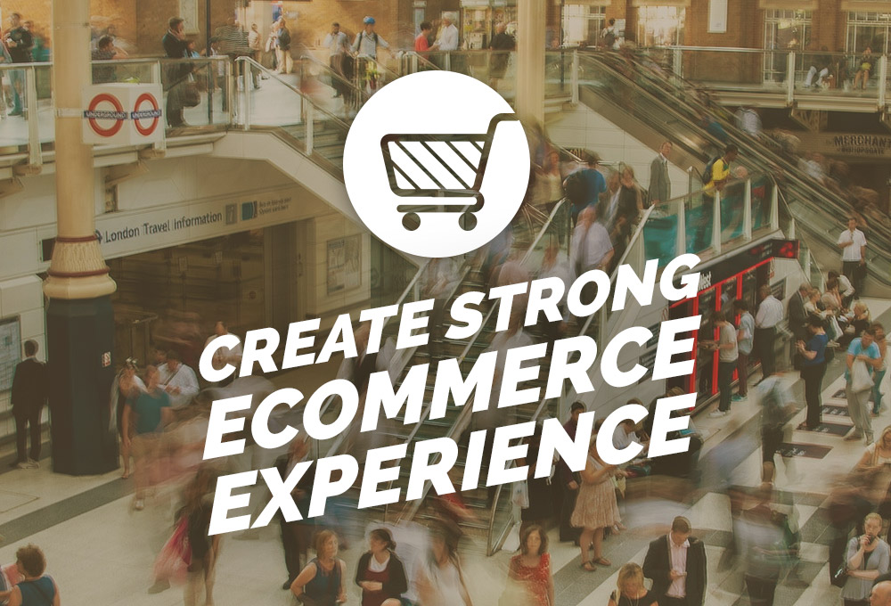 Insights, Suggestions, and Themes for Creating a Strong eCommerce Experience