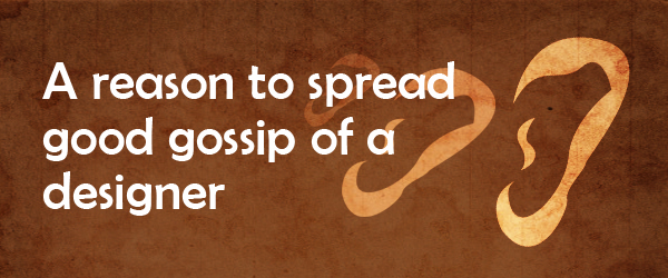 A reason to spread good gossip of a designer