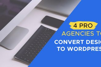 4 Pro Development Agencies that Can Convert Design to WordPress