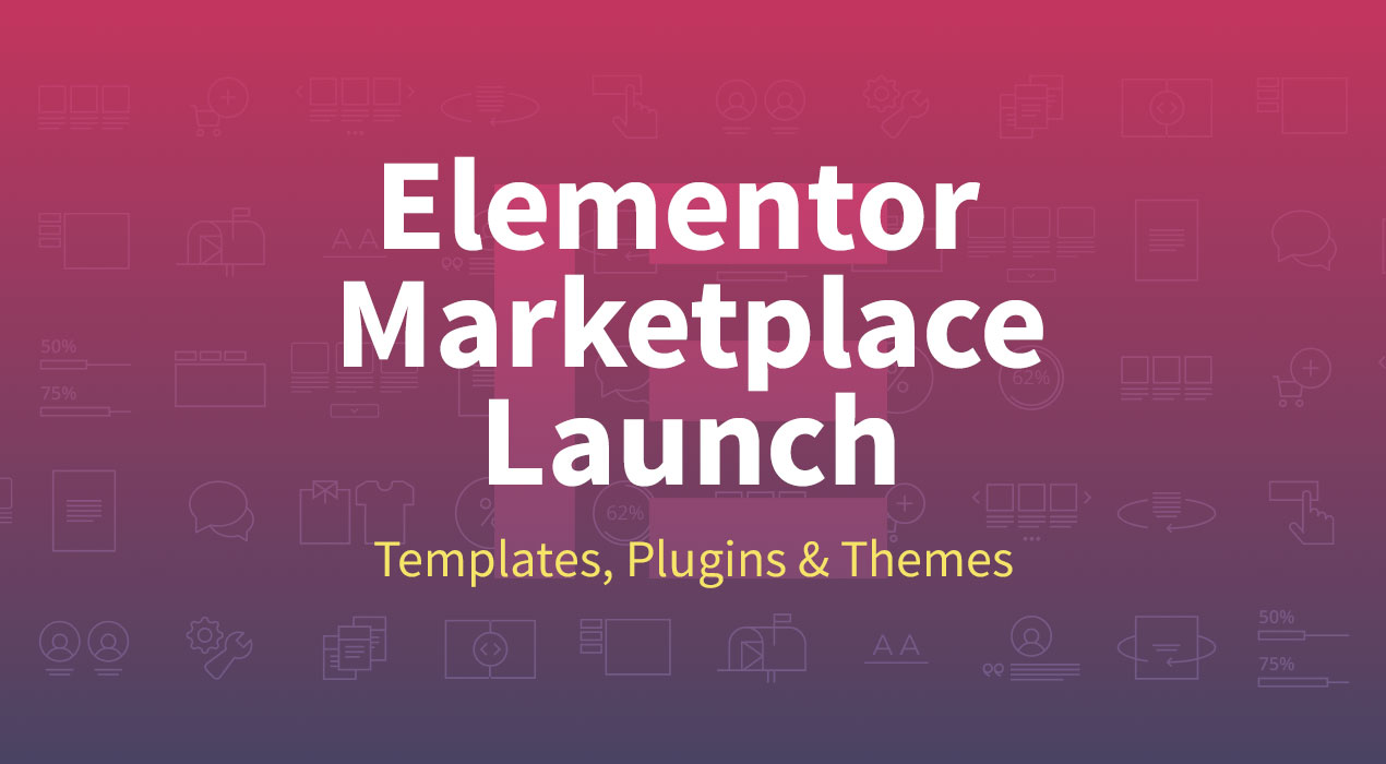 Elementor Marketplace Launch [15 Themes & Templates + 5 Plugins of 2018]