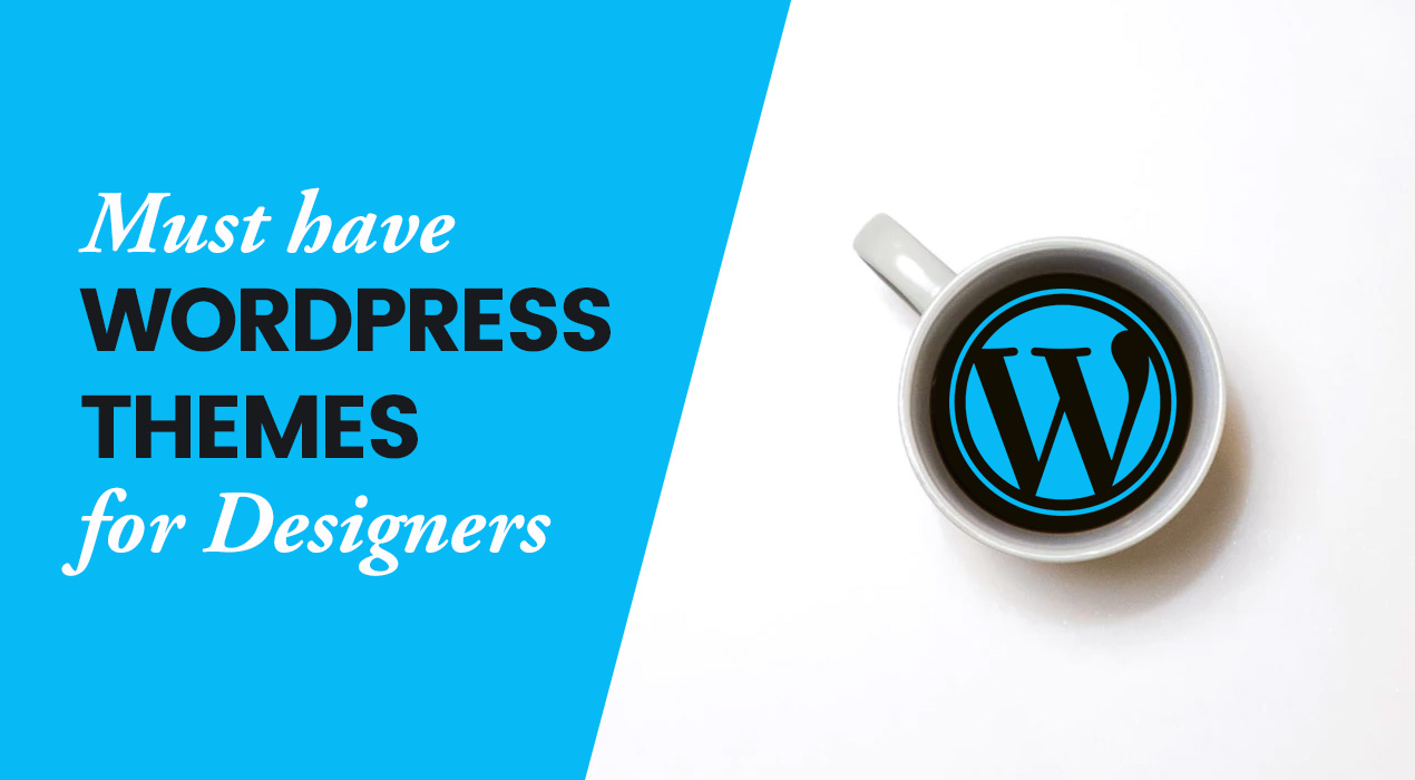 Must Have WordPress Themes for Designers like You