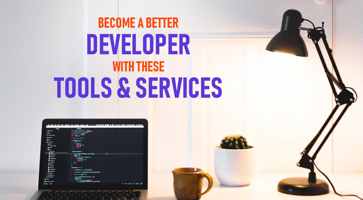 Become a better Developer with these Neat Tools and Services