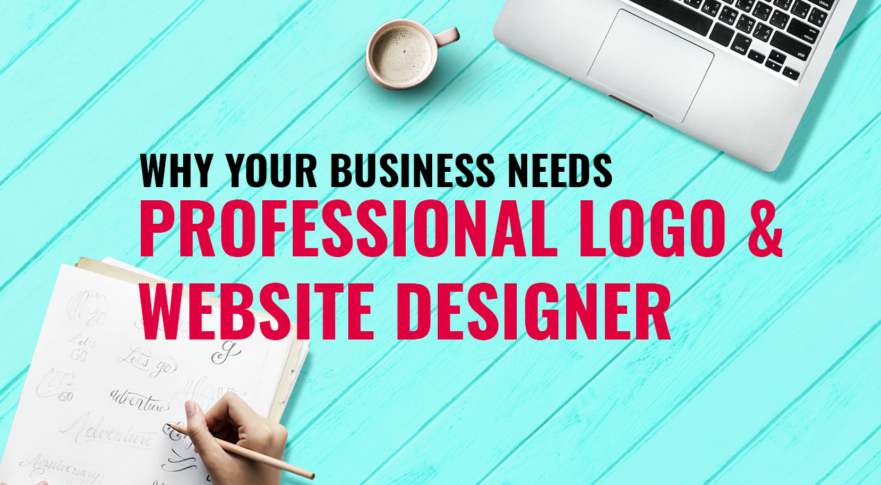 This Is Why It's Important To Find A Professional Logo And Website Designer For Your Business