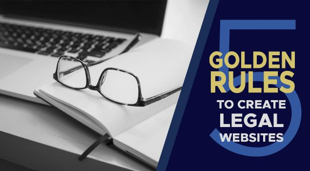 Legal Websites: Follow these 5 Golden Rules to create a Flawless Website
