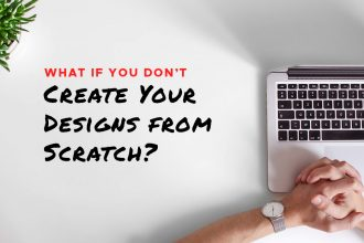 What's the Problem If You Don't Create Your Designs from Scratch?
